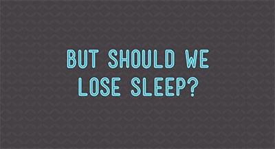 But Should We Lose Sleep?